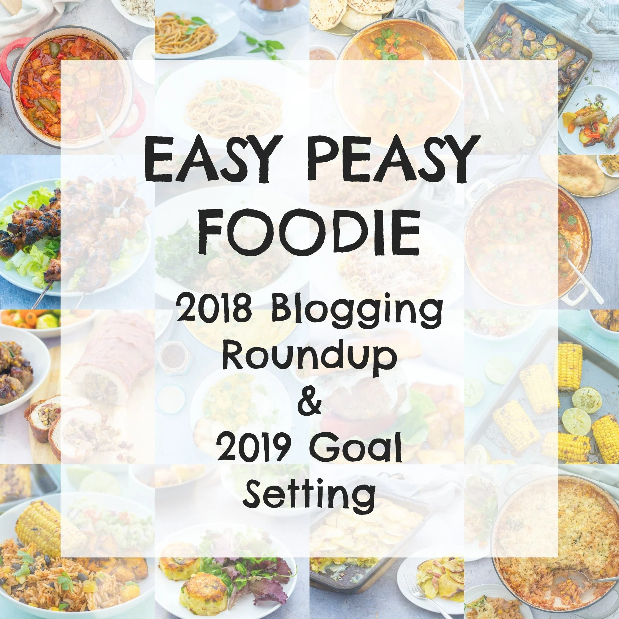 Easy Peasy Foodie 2018 Blogging Roundup and 2019 Goal Setting