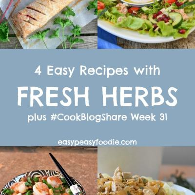 4 Easy Recipes with Fresh Herbs and #CookBlogShare Week 31