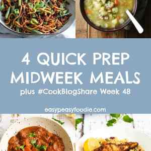 4 Quick Prep Midweek Meals and #CookBlogShare Week 48