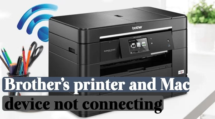 Brother's printer and Mac device not connecting​
