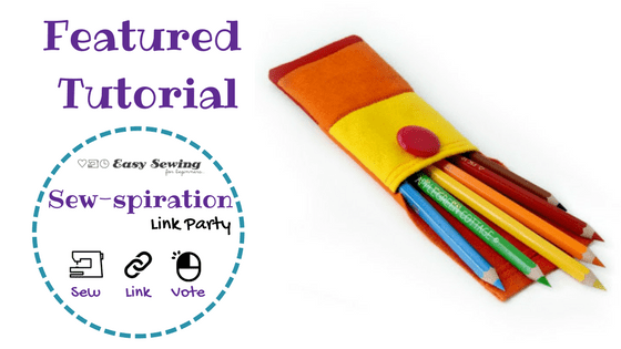 Sew-spiration Featured Link Up: How to Make a Felt Pencil Case