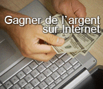 Gagner de l'Argent sur Internet : Voici +10 méthodes !
