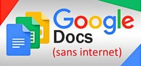 Comment utiliser Google Docs sans Internet (hors-ligne) !