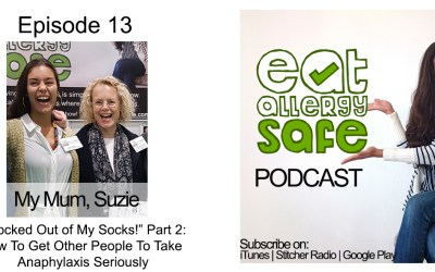 """Episode 13: """"Shocked Out Of My Socks!"""" Part 2: My Mum's Experiences On How To Get Other People To Take Anaphylaxis Seriously"""