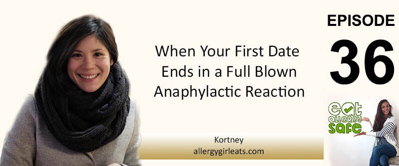 EAS 036: When Your First Date Ends At Hospital with Grownup Allergy Kid Kortney of Allergy Girl Eats