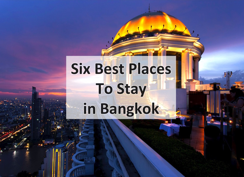 The 6 Best Places To Stay In Bangkok Updated 2019