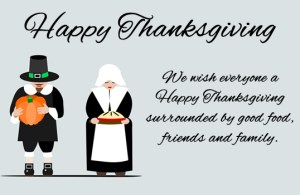 Happy Thanksgiving! We wish everyone a Happy Thanksgiving surrounded by good food, friends and family.