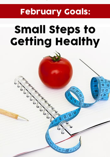 February Goals: Small Steps to Getting  Healthy