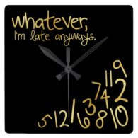 whatever i'm late anyways wall clocks