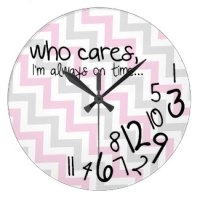 funny who cares, I'm always on time wall clocks