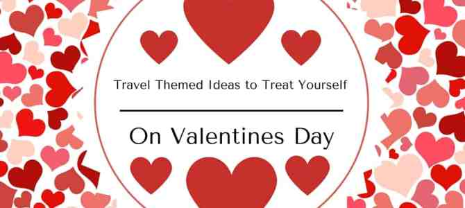 4 Travel Themed Ways to Treat Yourself This Valentines Day + Giveaway