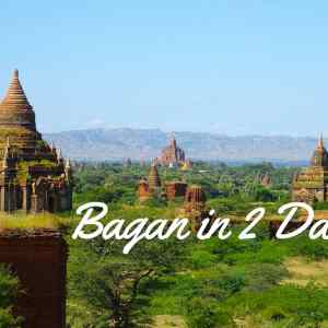 Bagan in 2 Days