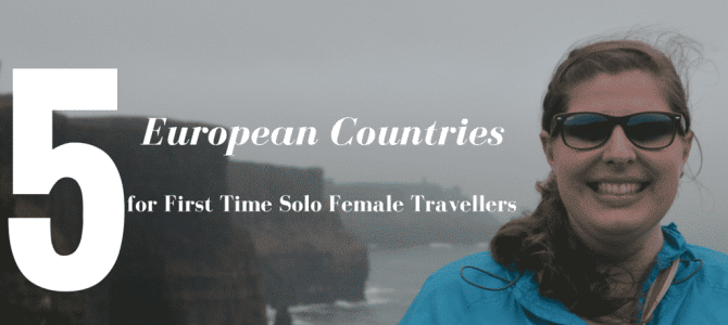 5 European Countries Perfect for a First Time Solo Female Traveller