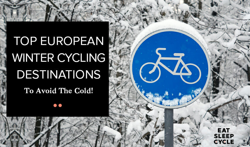 Top European Winter Cycling Destinations To Avoid The Cold - Eat Sleep Cycle