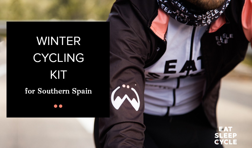 Winter Cycling Kit for Southern Spain - Eat Sleep Cycle