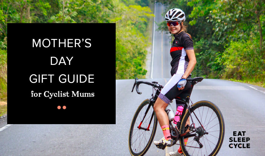 Mother's Day Gift Guide for Cyclist Mums - Eat Sleep Cycle