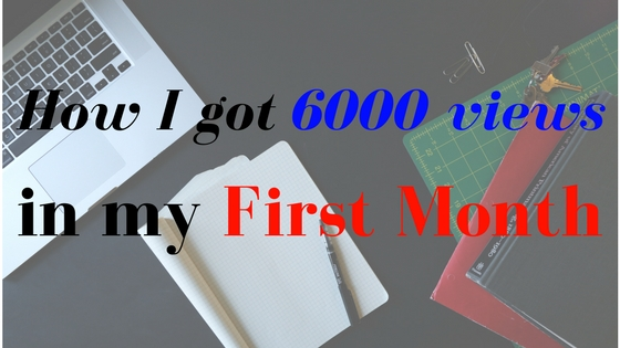 How I got morethan 6000 views in my First month of blogging??? - EazyNazy