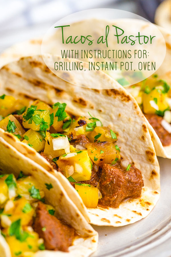 Deliciously simple Tacos al Pastor with pineapple pico, and cooking instructions for grill, oven, and instant pot pressure cooker