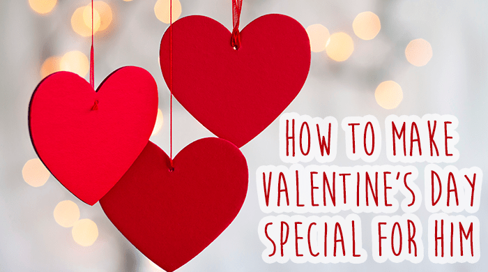 how to make valentine's day special for him, Ideas