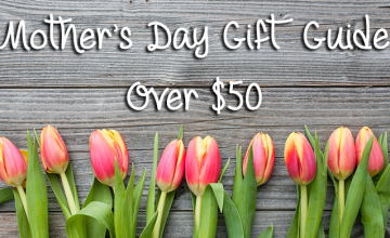 Mother's Day Gift Guide Over $50