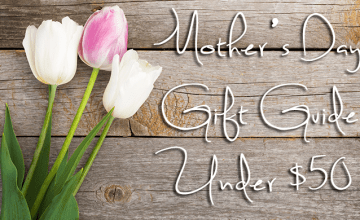 Mother's Day Gift Guide Under $50