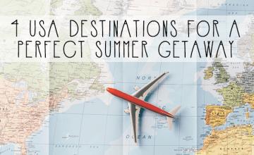 4 USA Destinations for a Perfect Summer Getaway