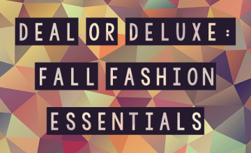 Deal or Deluxe: Fall Fashion Essentials