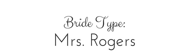 Bride Type: Mrs. Rogers