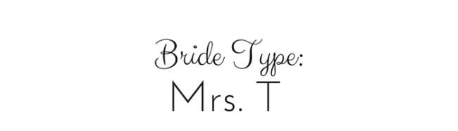 Bride Type: Mrs. T