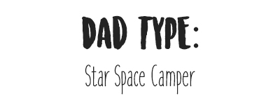 Dad Type: Star Space Camper