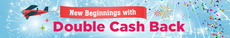New Beginnings with Double Cash Back
