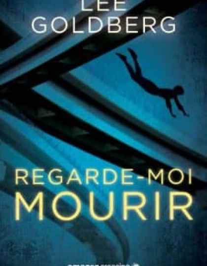Regarde-moi mourir - Lee Goldberg 2015