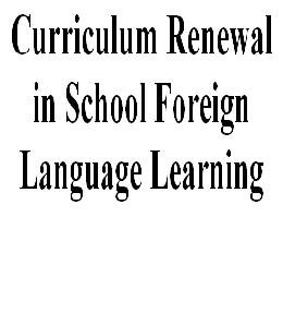 Curriculum Renewal in School Foreign Language Learning