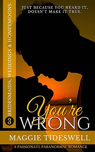 You're Wrong: A Passionate Paranormal Romance (Bridesmailds, Weddings & Honeymoons) (Volume 3)