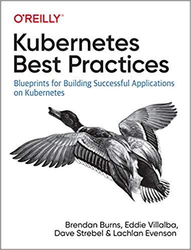 Kubernetes Best Practices: Blueprints for Building