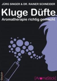 Kluge Düfte - Aromatherapie richtig gemacht