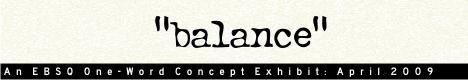 Online Art Exhibit:One Word Concept: Balance
