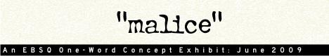 Online Art Exhibit:One Word Concept: Malice