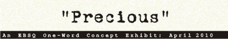 Online Art Exhibit:  One-Word Concept: Precious