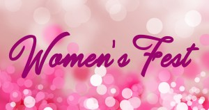 Women's Fest 2018 is quickly approaching!