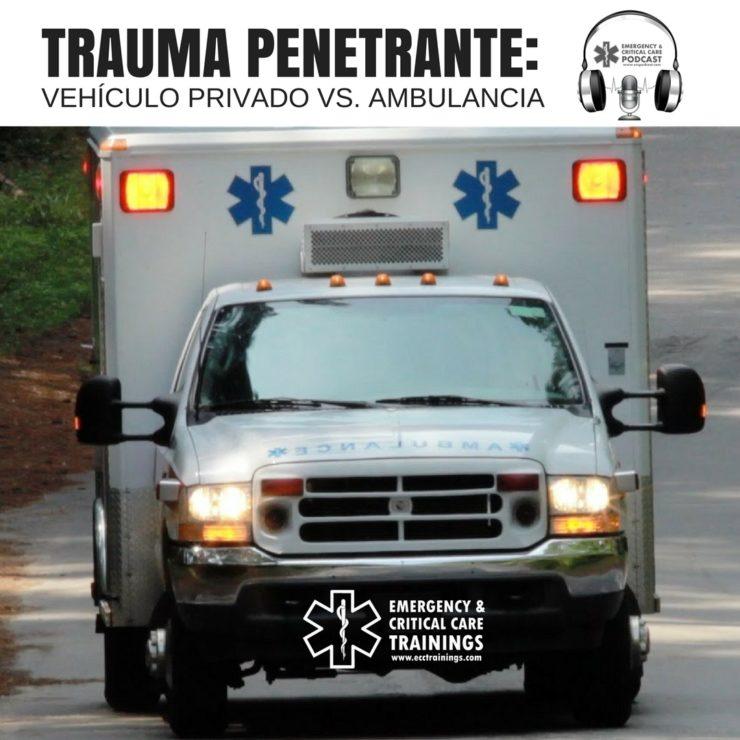 trauma penetrante - transporte en ambulancia o vehículo privado