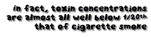 Toxins are well below that of a tobacco cigarette