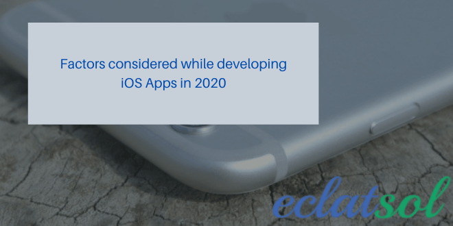 Factors considered while developing iOS Apps in 2020