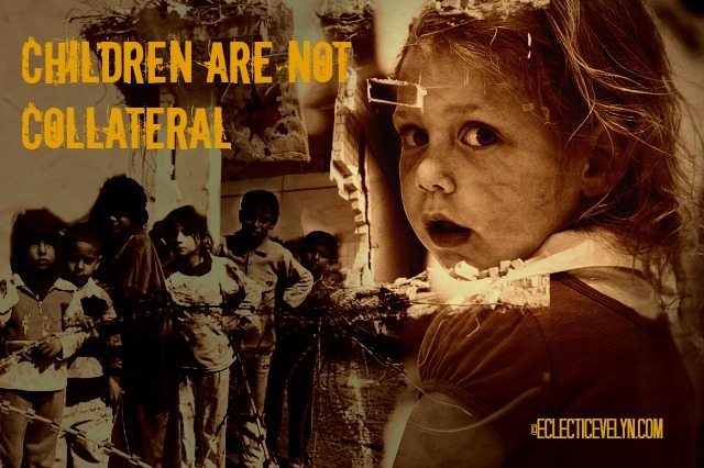 Children are NOT collateral Damage EclecticEvelyn.com