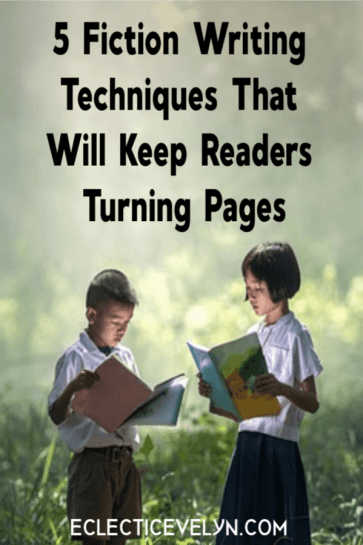 5 Fiction Writing Techniques That Will Keep Readers Turning Pages by Eclectic Evelyn
