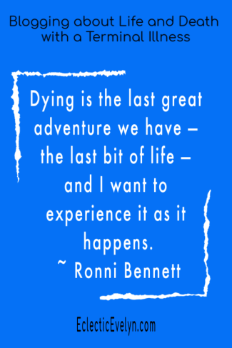 Blogging about Life and Death with a Terminal Illness by Eclectic Evelyn