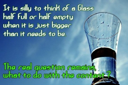Glass half full or hal empty