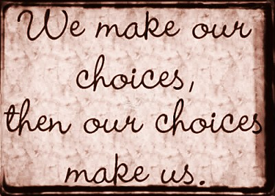 we-make-our-choices-then-our-choices-make-us