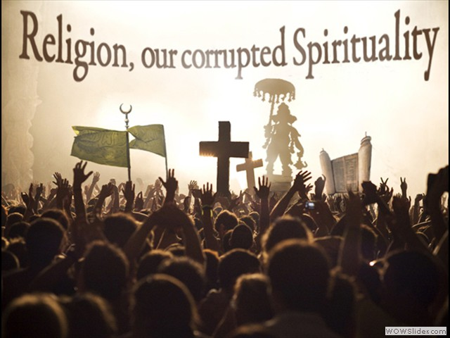Religion corrupted our Spirituality