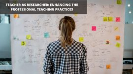 TEACHER AS RESEARCHER: ENHANCING THE PROFESSIONAL TEACHING PRACTICES